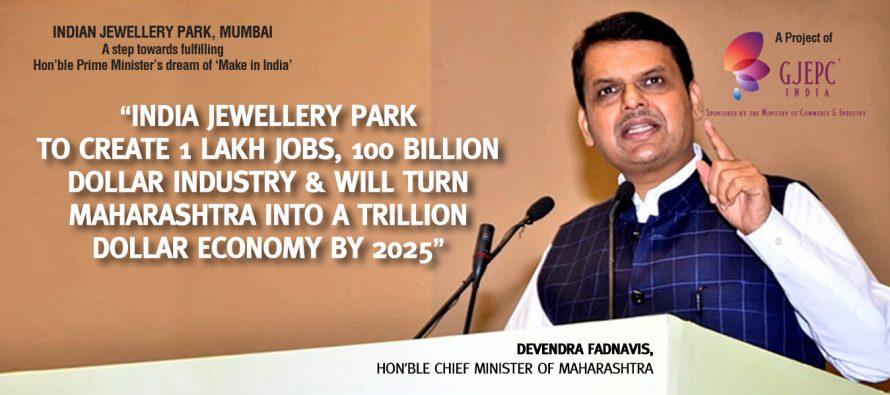 India Jewellery Park To Create 1 Lakh Jobs & Will Turn Maharashtra into a Trillion Dollar Economy by 2025