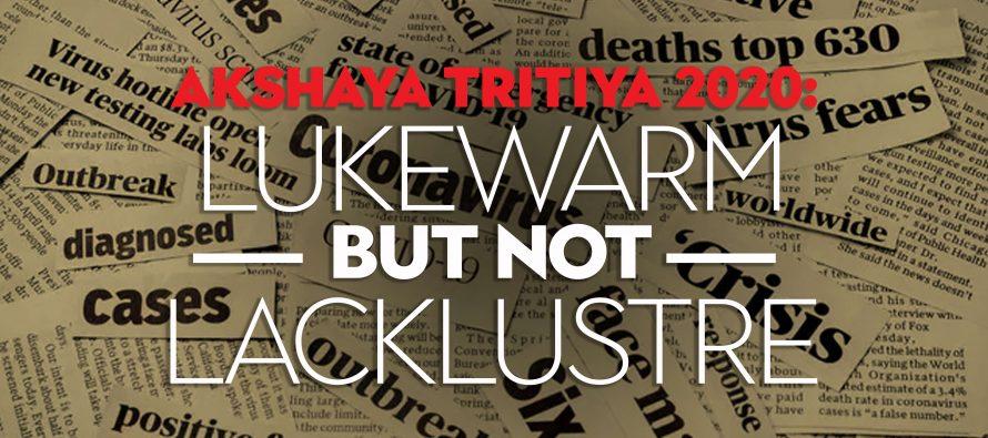 Akshaya Tritiya 2020: Lukewarm But Not Lacklustre