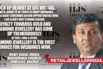 Stock up heavily at IIJS Virtual. There is going to be twice as many weddings, Twice as many consumer buying opportunities now. I see a very very strong season. Loyalty towards gold and diamond jewellery has gone up tremendously. In tire 2 and 3 cities, Diamond jewellery is the first choice for wedding now