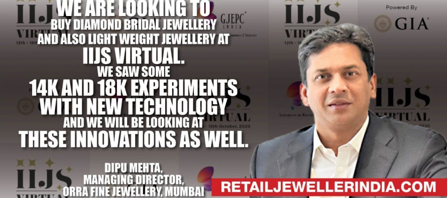 """'We are looking to buy diamond bridal jewellery and also light weight jewellery at IIJS Virtual. We saw some 14k and 18k experiments with new technology and we will be looking at these innovations as well."""""""