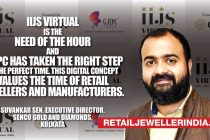 IIJS virtual is the need of the hour and GJEPC has taken the right step at the perfect time this digital concept values the time of retail jewellers and manufactures.