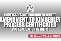 Govt. Issues Notification to accept Amendment to Kimberley Process Certificates post validation by GJEPC