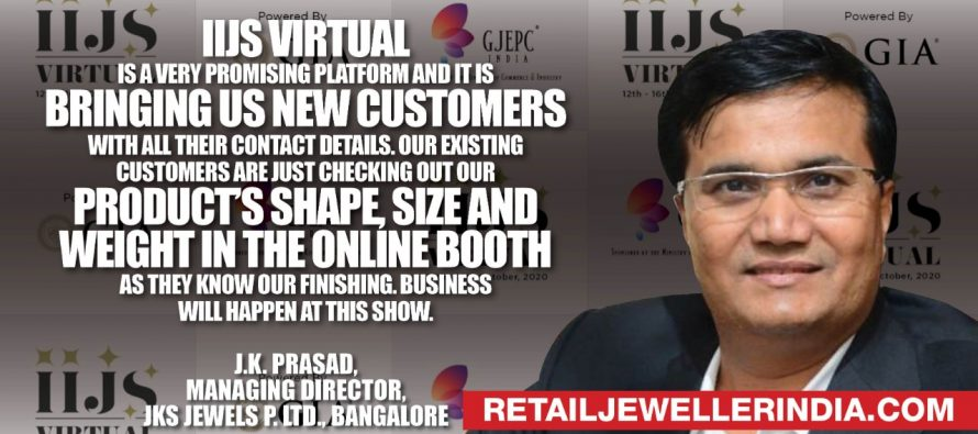 IIJS virtual is a very promising  platform and it is bringing us new customers with all their contact details. Our existing customers are just checking out our products shape, size and weight in the online booth as they know our finishing. Business will happen at this show.