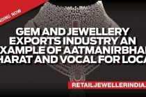 Gem and Jewellery Exports industry an example of Aatmanirbhar Bharat and Vocal for Local